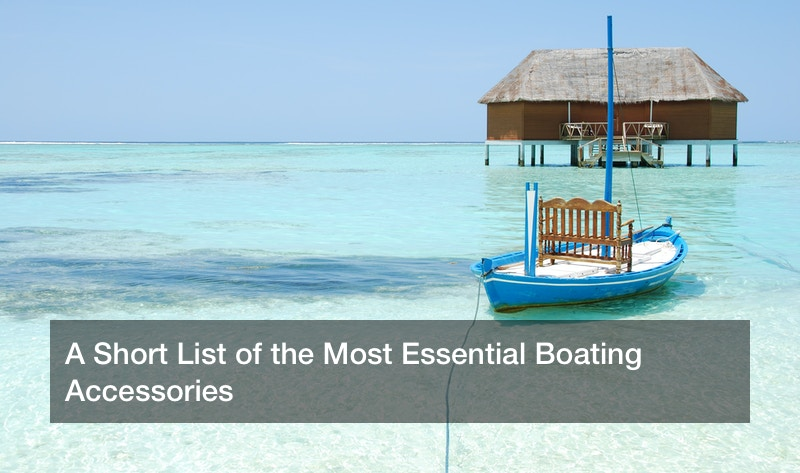 A Short List of the Most Essential Boating Accessories