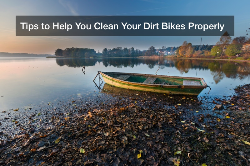 Tips to Help You Clean Your Dirt Bikes Properly