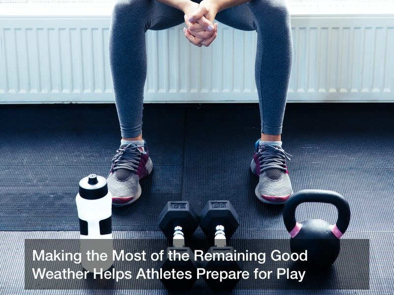 Making the Most of the Remaining Good Weather Helps Athletes Prepare for Play